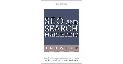 Teach Yourself SEO and Search Marketing in a Week (Revised / Updated) (Paperback) (Nick Smith) - image 1 of 1