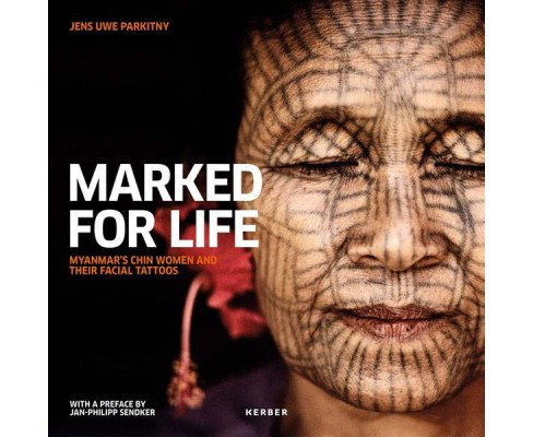 Marked for Life : Myanmar's Chin Women and Their Facial Tattoos (Bilingual) (Hardcover) (Lisa - image 1 of 1