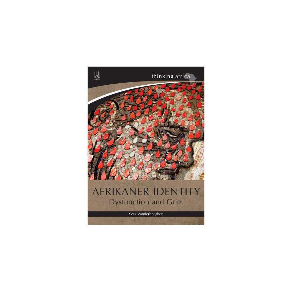 Afrikaner Identity : Dysfunction and Grief - by Yves Vanderhaeghen (Paperback)