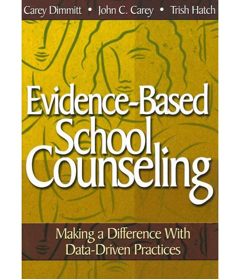 Evidence-Based School Counseling : Making a Difference With Data-Driven Practices -  (Paperback) - image 1 of 1