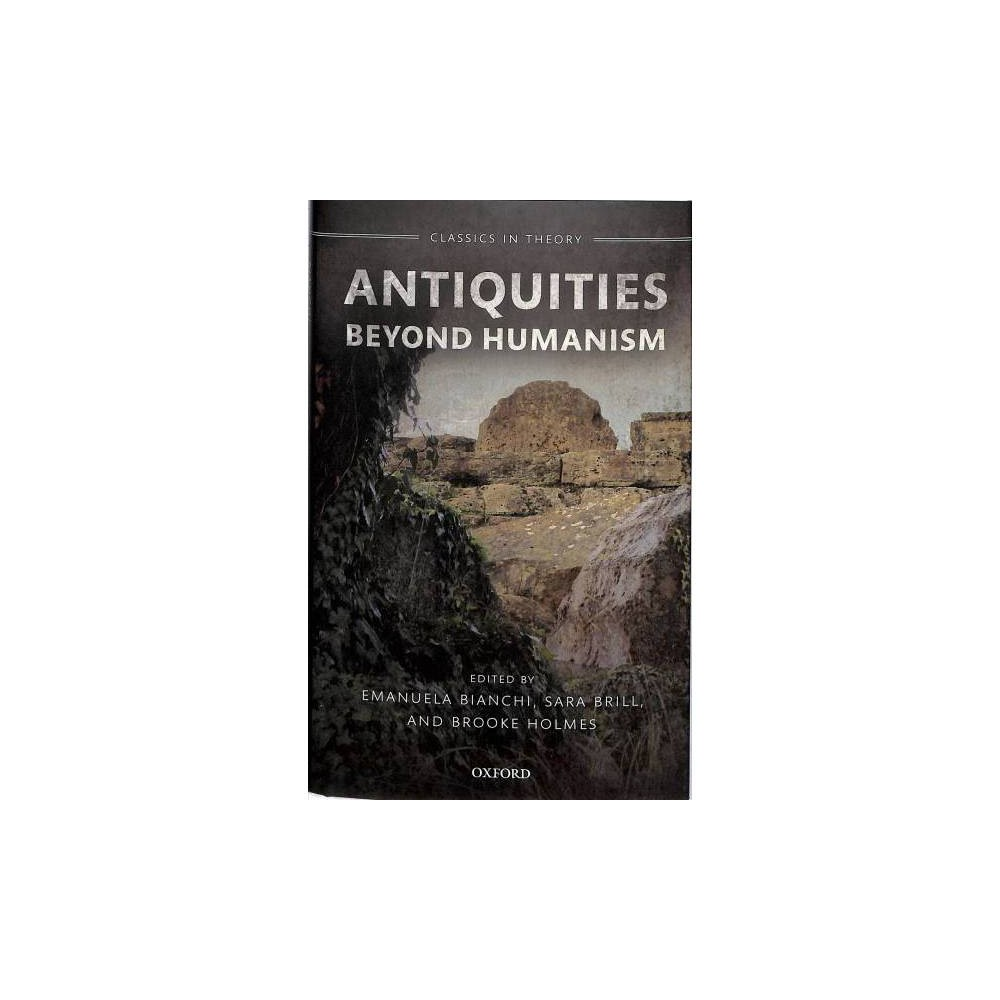 Antiquities Beyond Humanism - (Classics in Theory) (Hardcover)
