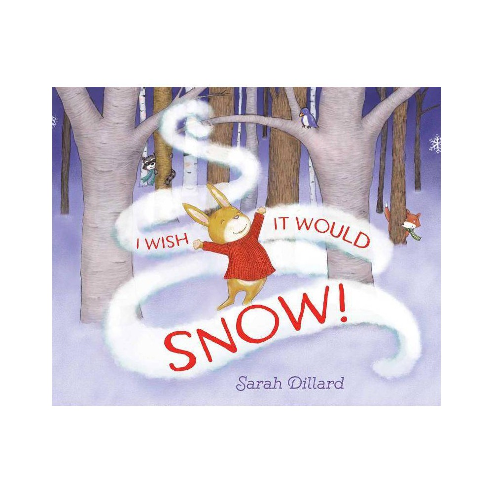 I Wish It Would Snow By Sarah Dillard Hardcover