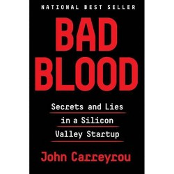 Bad Blood : Secrets and Lies in a Silicon Valley Startup -  by John Carreyrou (Hardcover)