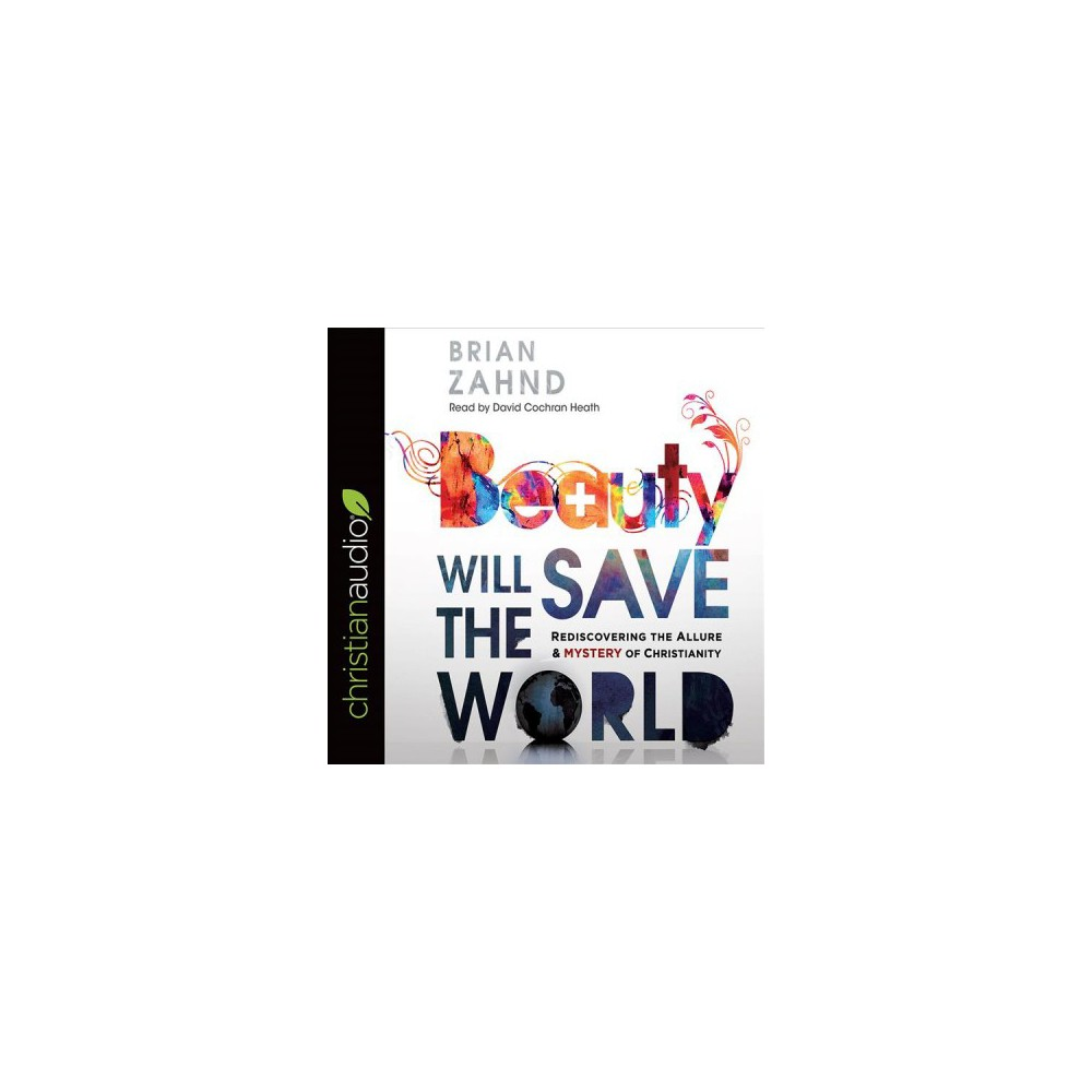 Beauty Will Save the World : Rediscovering the Allure & Mystery of Christianity - Unabridged (CD/Spoken