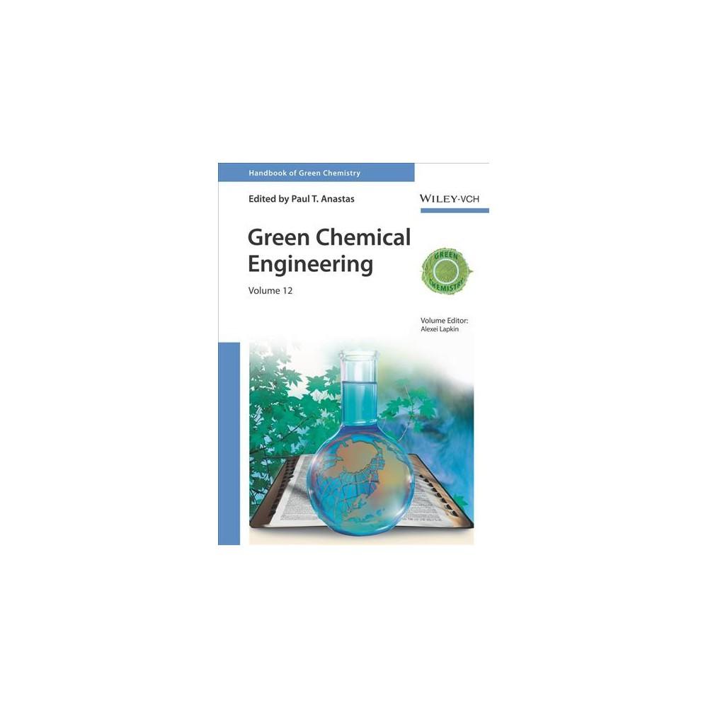 Green Chemical Engineering - (Handbook of Green Chemistry) (Hardcover)