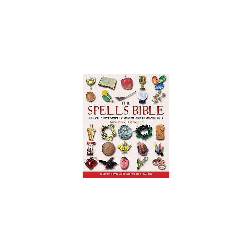 Spells Bible : The Definitive Guide to Charms and Enchantments (Paperback) (Ann-Marie Gallagher)