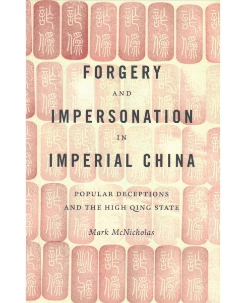 Forgery and Impersonation in Imperial China : Popular Deceptions and the High Qing State (Reprint) - image 1 of 1