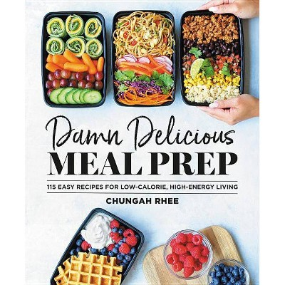 Damn Delicious Meal Prep - by Chungah Rhee (Hardcover)