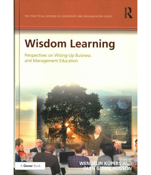 Wisdom Learning : Perspectives on Wising-up Business and Management Education (Hardcover) (Olen - image 1 of 1