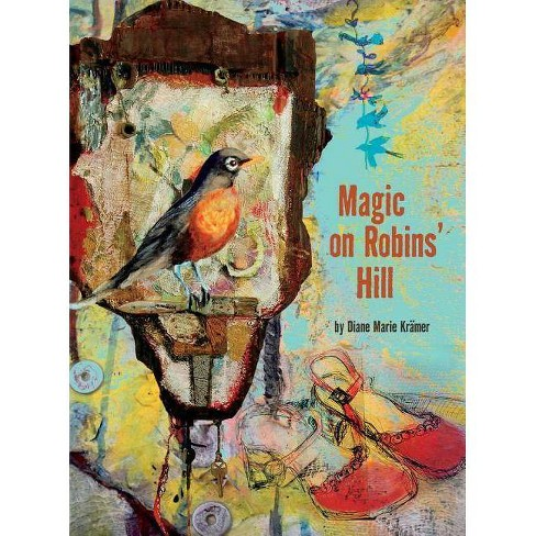 Magic on Robins' Hill - by  Diane Marie Kramer (Hardcover) - image 1 of 1