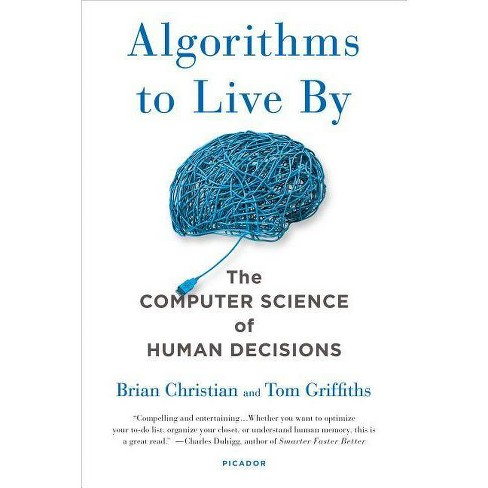 Algorithms to Live by - by  Brian Christian & Tom Griffiths (Paperback) - image 1 of 1