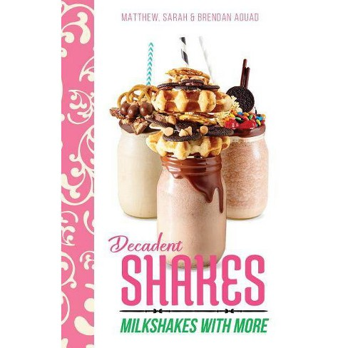 Decadent Shakes - by  Matthew Sarah Aouad (Hardcover) - image 1 of 1