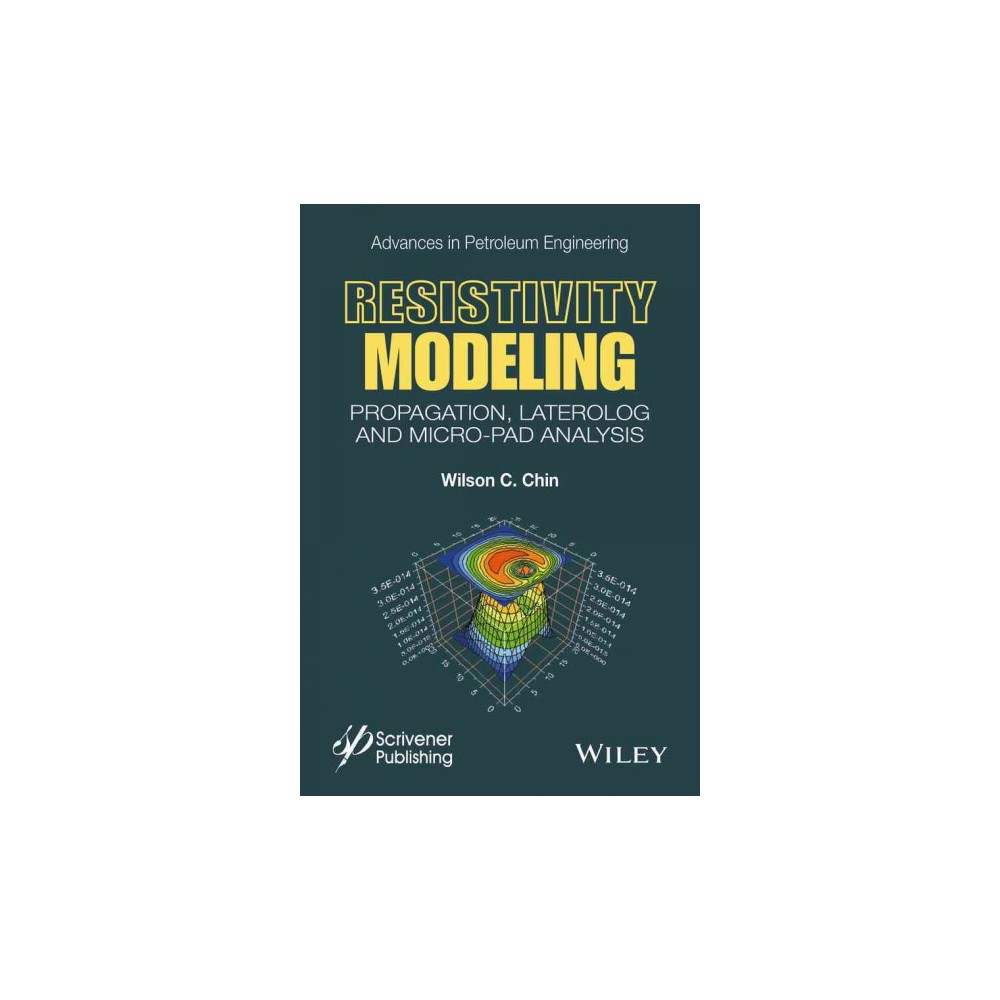 Resistivity Modeling : Propagation, Laterolog and Micro-Pad Analysis (Hardcover) (Ph.d. Wilson C. Chin)