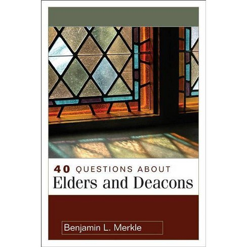 40 Questions about Elders and Deacons - (40 Questions & Answers) by  Benjamin Merkle (Paperback) - image 1 of 1