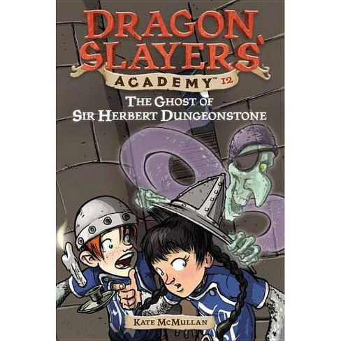 The Ghost of Sir Herbert Dungeonstone - (Dragon Slayers' Academy (Paperback)) by  Kate McMullan - image 1 of 1