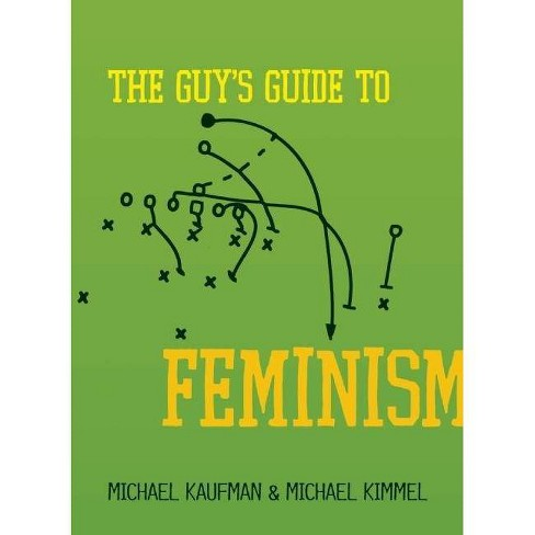 The Guy's Guide to Feminism - by  Michael Kaufman & Michael Kimmel (Paperback) - image 1 of 1