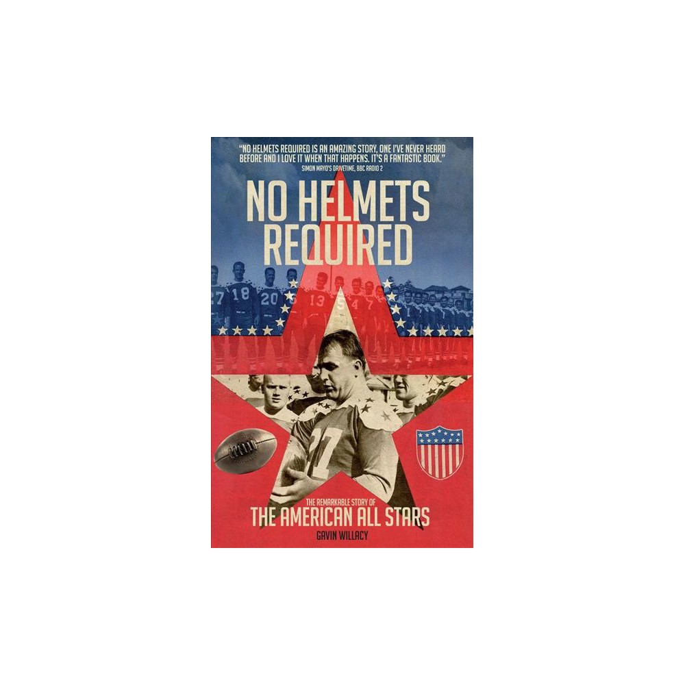 No Helmets Required : The Remarkable Story of the American All Stars - by Gavin Willacy (Paperback)