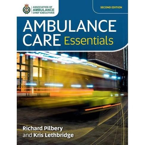 Ambulance Care Essentials - by  Richard Pilbery & Kris Lethbridge (Paperback) - image 1 of 1