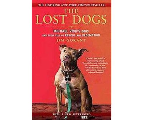 Lost Dogs : Michael Vick's Dogs and Their Tale of Rescue and Redemption (Reprint) (Paperback) (Jim - image 1 of 1