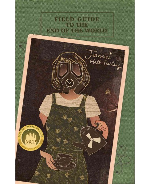 Field Guide to the End of the World (Paperback) (Jeannine Hall Gailey) - image 1 of 1