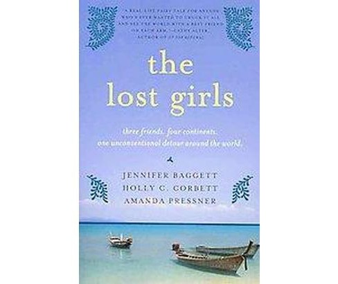 Lost Girls : Three Friends. Four Continents. One Unconventional Detour Around the World. (Reprint) - image 1 of 1