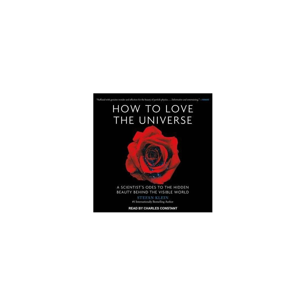 How to Love the Universe : A Scientist's Odes to the Hidden Beauty Behind the Visible World - Unabridged