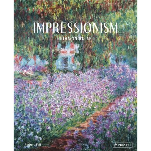 Impressionism : Reimagining Art (Hardcover) (Norbert Wolf) - image 1 of 1