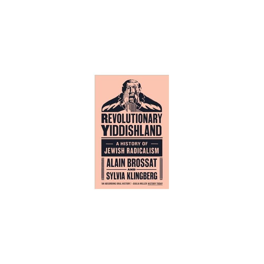 Revolutionary Yiddishland : A History of Jewish Radicalism - Reprint (Paperback)