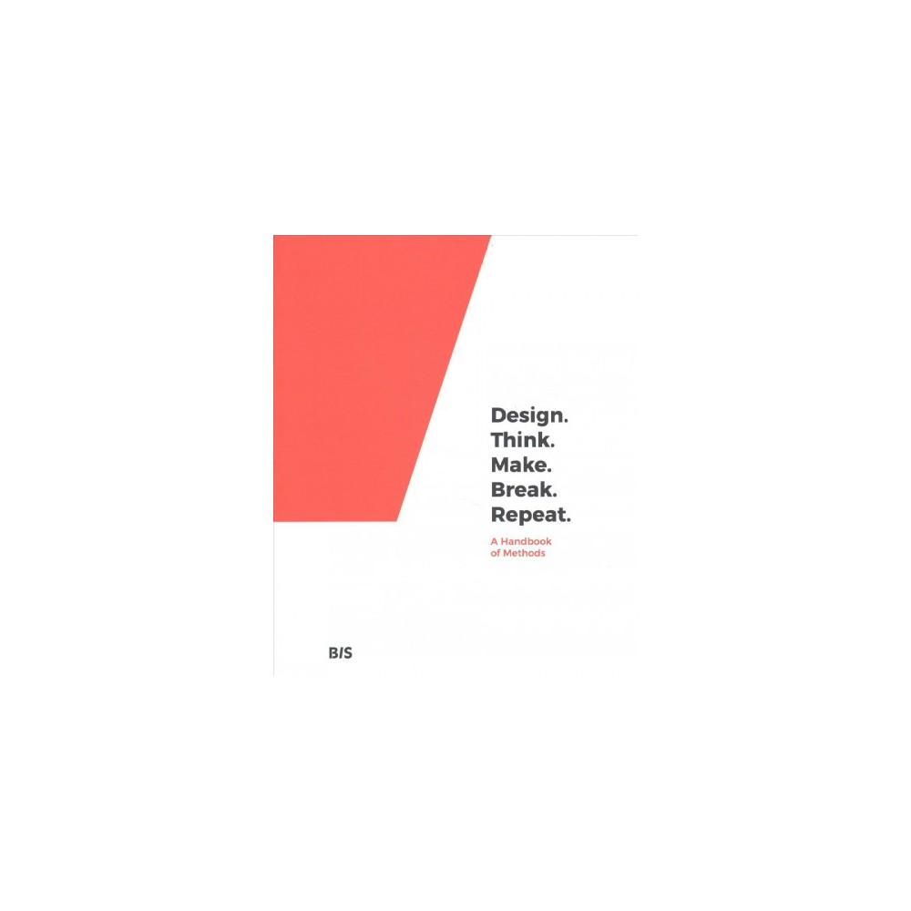 Design, Think, Make, Break, Repeat : A Handbook of Methods - (Paperback)