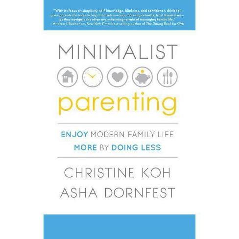 Minimalist Parenting - by  Christine K Koh & Asha Dornfest (Paperback) - image 1 of 1