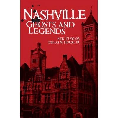 Nashville Ghosts and Legends - by Ken Traylor (Paperback)