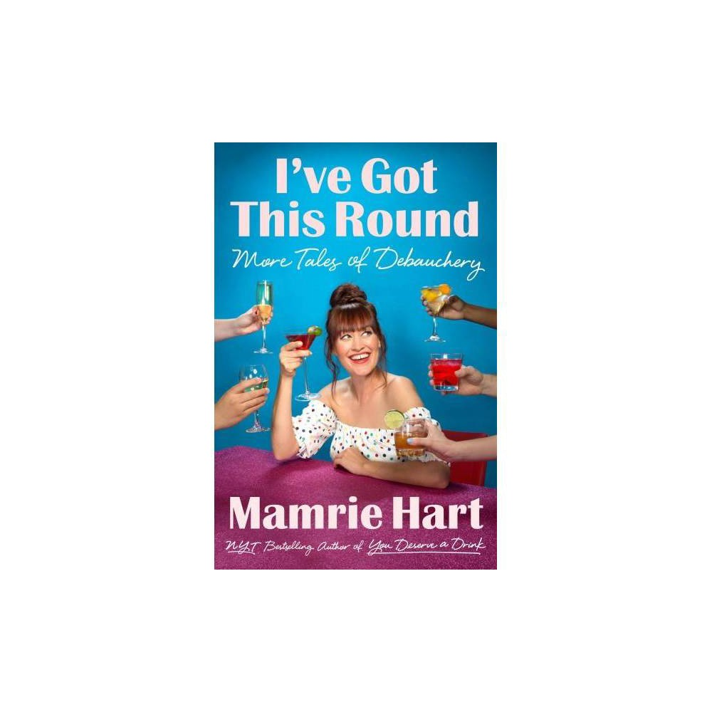 I've Got This Round : More Tales of Debauchery - Reprint by Mamrie Hart (Paperback)
