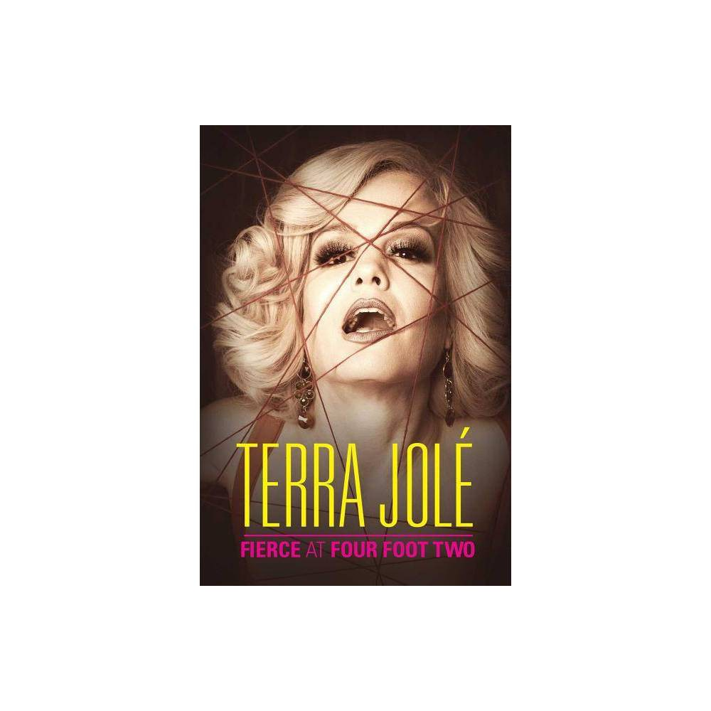 Fierce At Four Foot Two By Terra Jole Hardcover