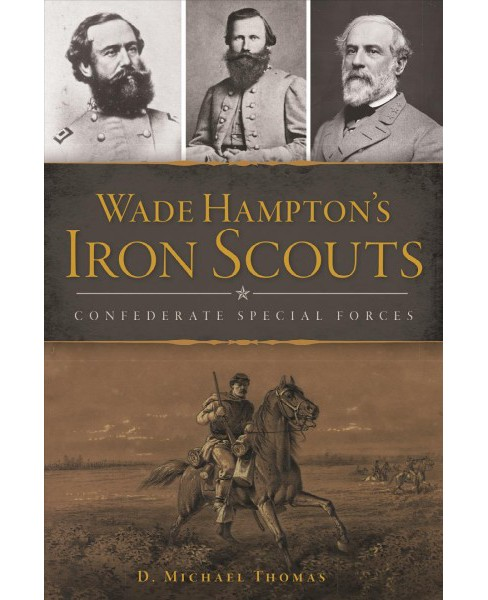 Wade Hampton's Iron Scouts : Confederate Special Forces -  by D. Michael Thomas (Paperback) - image 1 of 1