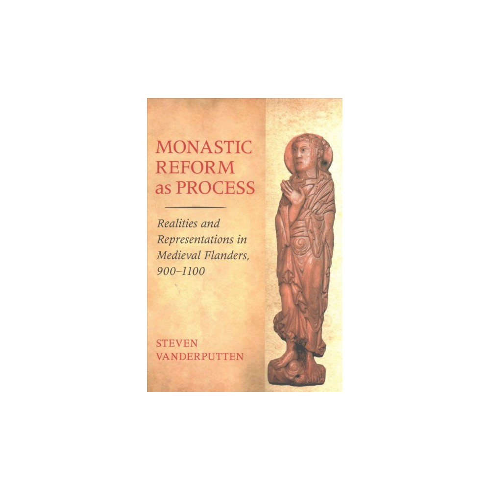 Monastic Reform As Process : Realities and Representations in Medieval Flanders 900-1100 - Reprint