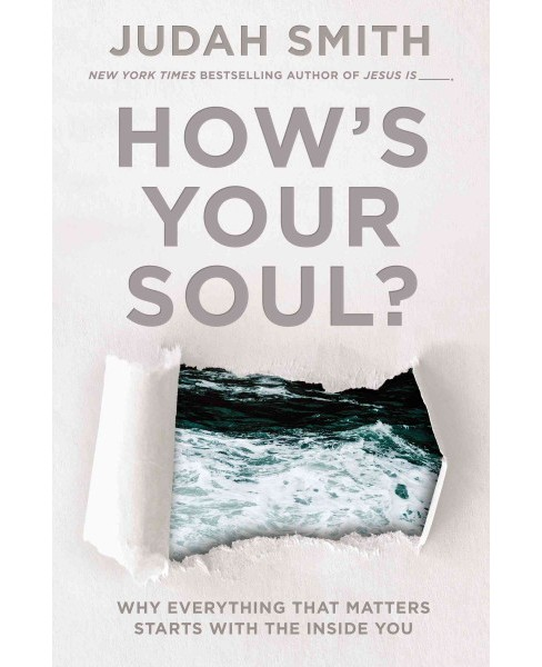 How's Your Soul? : Why Everything That Matters Starts With the Inside You (Hardcover) (Judah Smith) - image 1 of 1