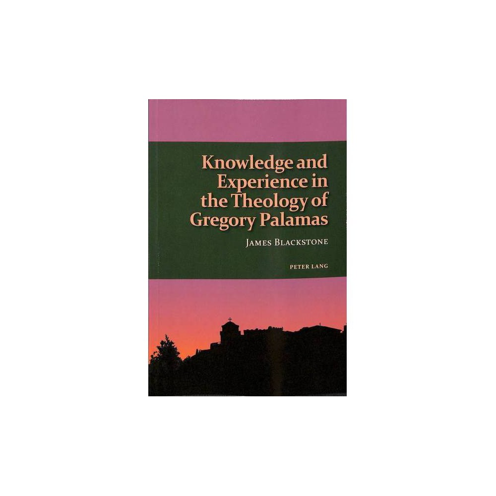 Knowledge and Experience in the Theology of Gregory Palamas - by James Blackstone (Paperback)
