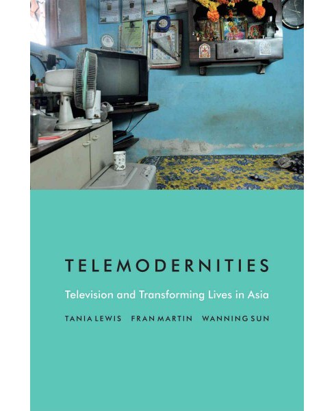 Telemodernities : Television and Transforming Lives in Asia (Hardcover) (Tania Lewis) - image 1 of 1