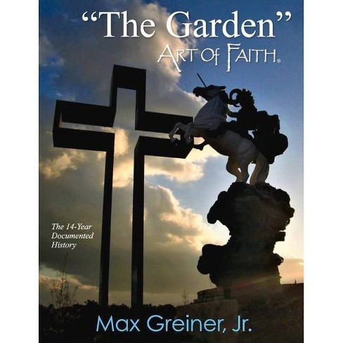 The Garden Art of Faith, Volume 1 - by  Max Greiner (Paperback) - image 1 of 1