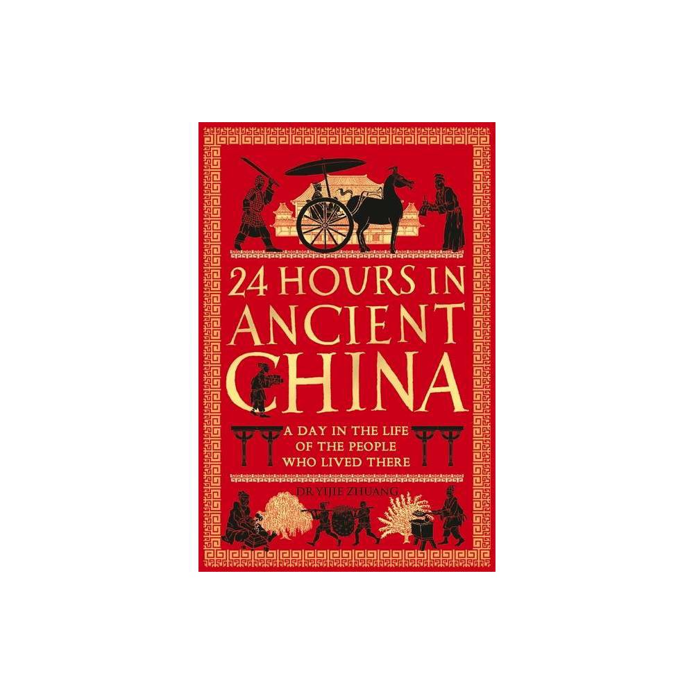 24 Hours In Ancient China 24 Hours In Ancient History By Yijie Zhuang Hardcover