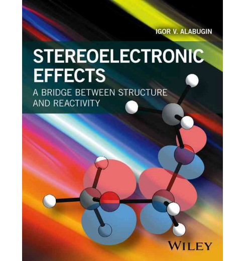 Stereoelectronic Effects : A Bridge Between Structure and Reactivity (Paperback) (Igor V. Alabugin) - image 1 of 1
