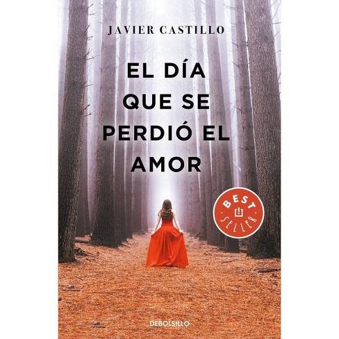 El Día Que Se Perdió El Amor The Day Love Was Lost By Javier Castillo Paperback Target