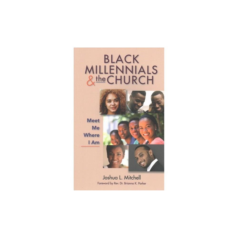 Black Millennials & the Church : Meet Me Where I Am - by Joshua L. Mitchell (Paperback)