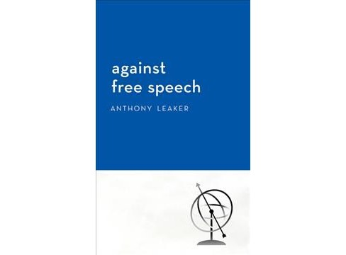 Against Free Speech -  by Anthony Leaker (Hardcover) - image 1 of 1