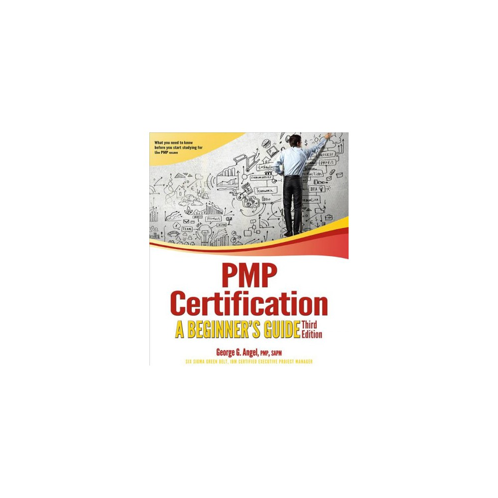 Pmp Certification : A Beginner's Guide (Paperback) (George G. Angel)