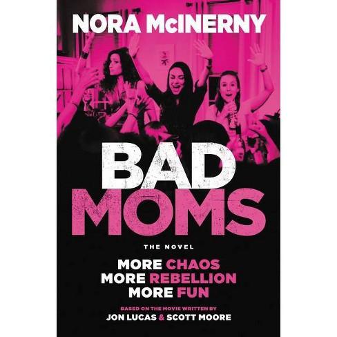 Bad Moms - by  Nora McInerny & Jon Lucas & Scott Moore (Paperback) - image 1 of 1