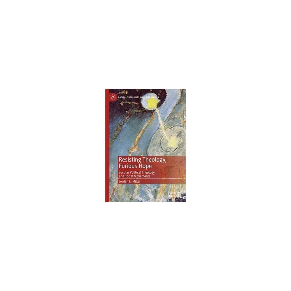 Resisting Theology, Furious Hope - by Jordan E. Miller (Hardcover)
