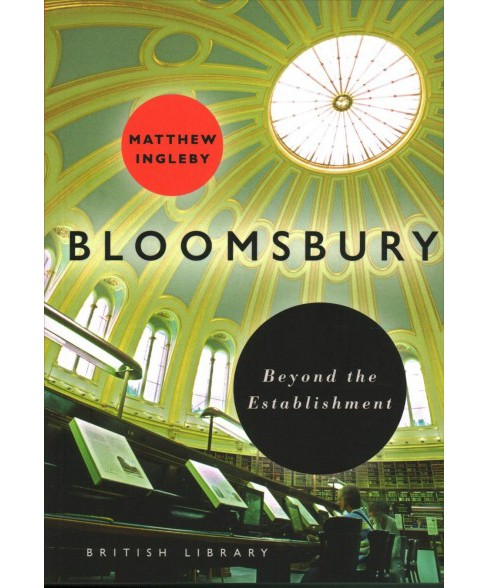 Bloomsbury : Beyond the Establishment -  (London) by Matthew Ingleby (Paperback) - image 1 of 1