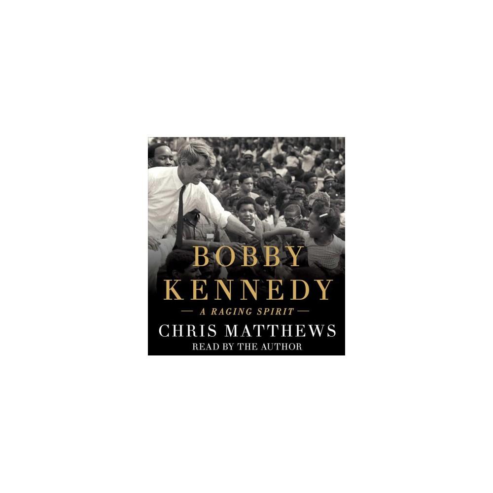 Bobby Kennedy : A Raging Spirit - Unabridged by Chris Matthews (CD/Spoken Word)