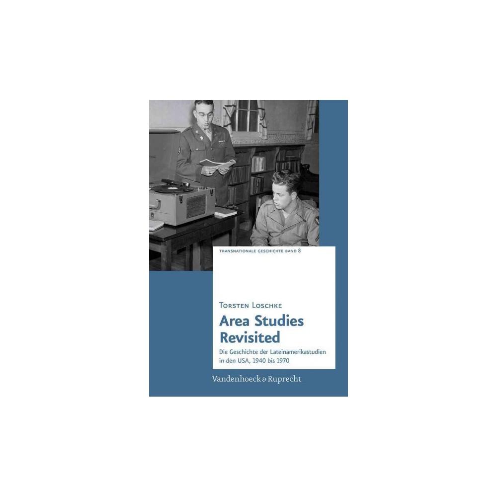 Area Studies Revisited : Die Geschichte Der Lateinamerikastudien in Den USA, 1940 Bis 1970 (Hardcover)